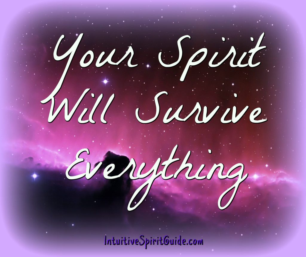 Your spirit survives everything
