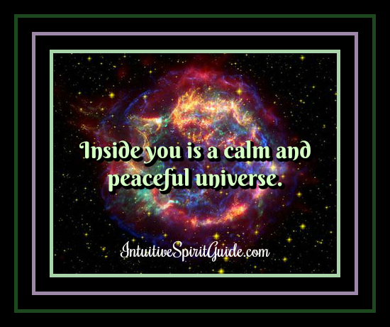 Inside you is calm and peace.